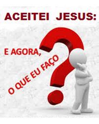 ACEITEI JESUS, E AGORA?